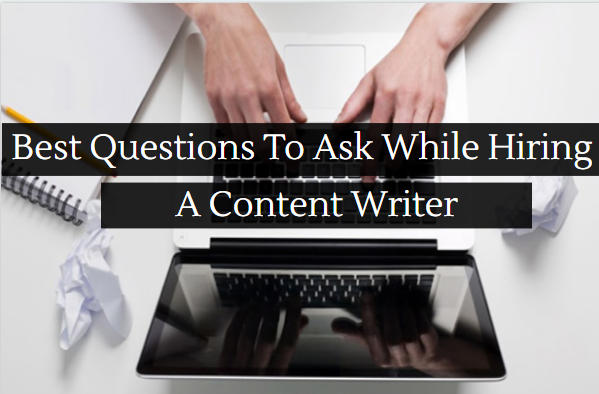 best-questions-to-ask-while-hiring-a-content-writer